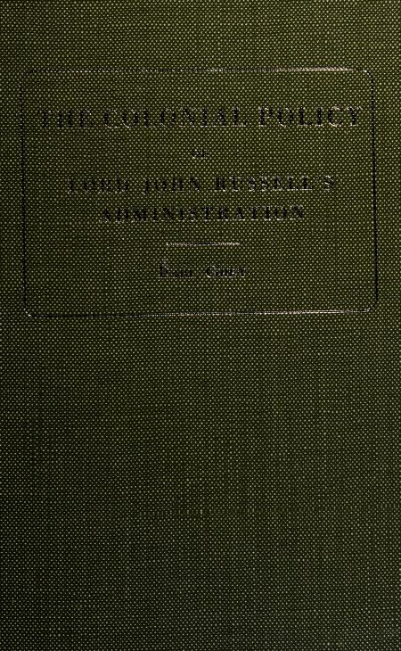 The colonial policy of Lord John Russell's administration by Henry George Grey 3d Earl Grey