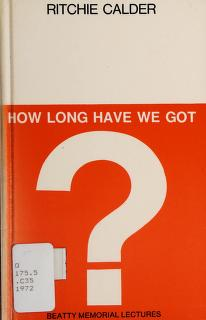 Cover of: How long have we got? | Peter Ritchie Calder