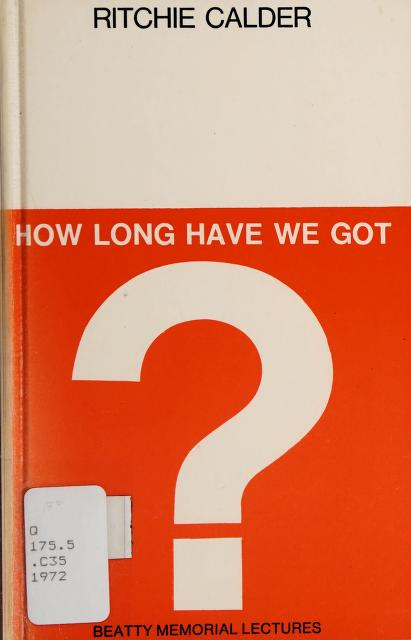 How long have we got? by Peter Ritchie Calder
