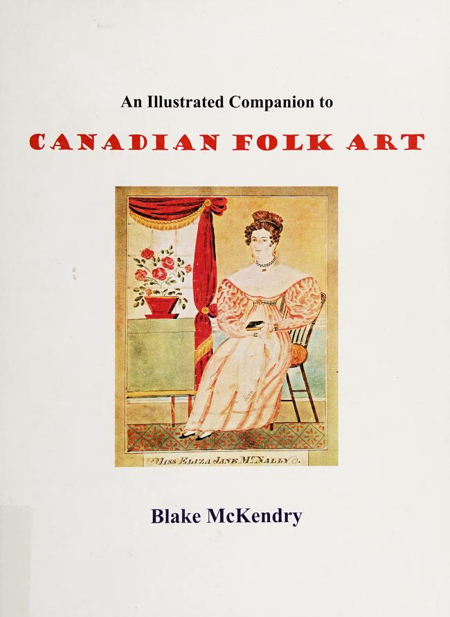An illustrated companion to Canadian folk art by Blake McKendry