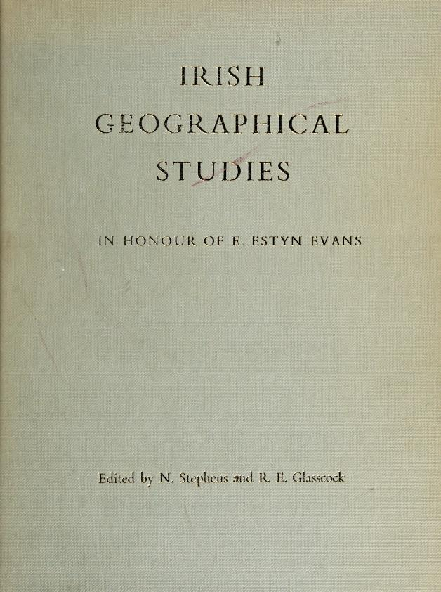 Irish geographical studies in honour of E. Estyn Evans by edited by Nicholas Stephens and Robin E. Glasscock.