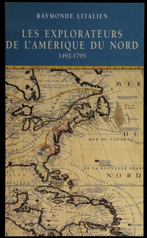 Les explorateurs de l'Amérique du Nord, 1492-1795 by Raymonde Litalien