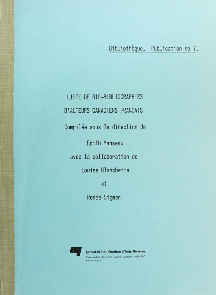 Liste de bio-bibliographies d'auteurs canadiens-français by Université du Québec à Trois-Rivières. Bibliothèque.