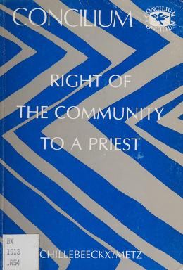 Cover of: The Right of the community to a priest | edited by Edward Schillebeeckx and Johann-Baptist Metz ; English language editor, Marcus Lefébure.