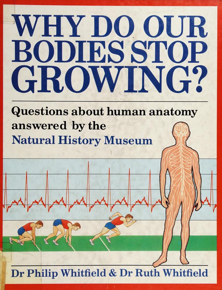 Why do our bodies stop growing? by Philip Whitfield